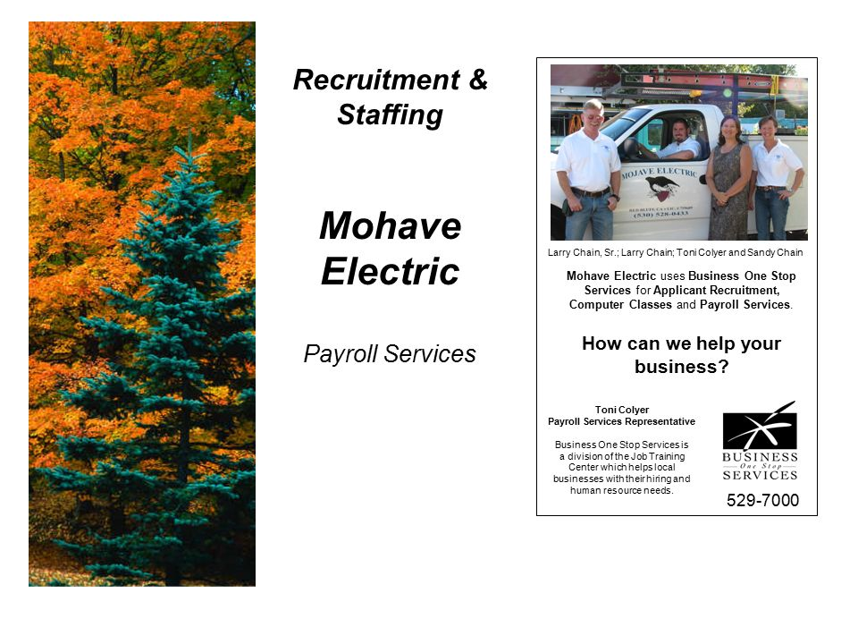 Recruitment & Staffing Mohave Electric Payroll Services 529-7000 Mohave Electric uses Business One Stop Services for Applicant Recruitment, Computer Classes and Payroll Services.