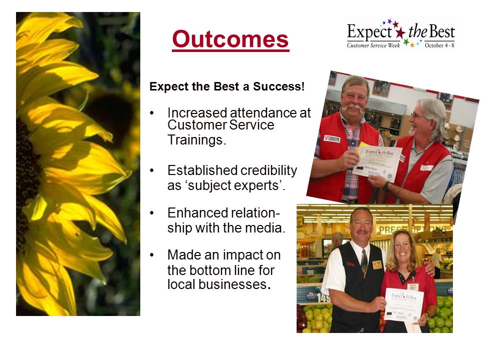 Outcomes Expect the Best a Success. Increased attendance at Customer Service Trainings.