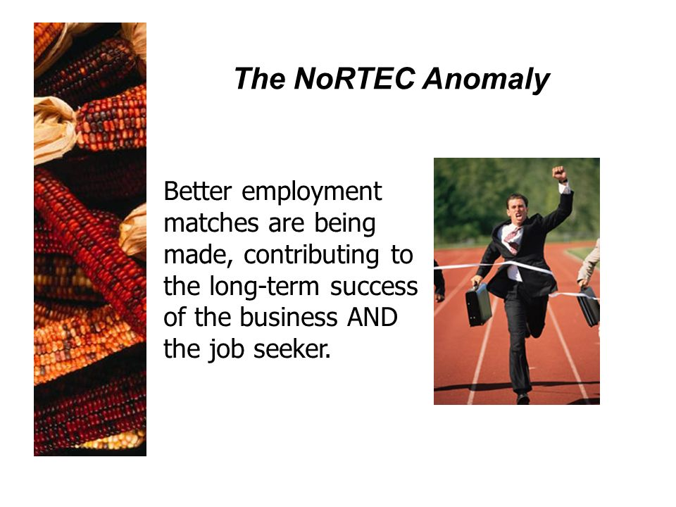 The NoRTEC Anomaly Better employment matches are being made, contributing to the long-term success of the business AND the job seeker.
