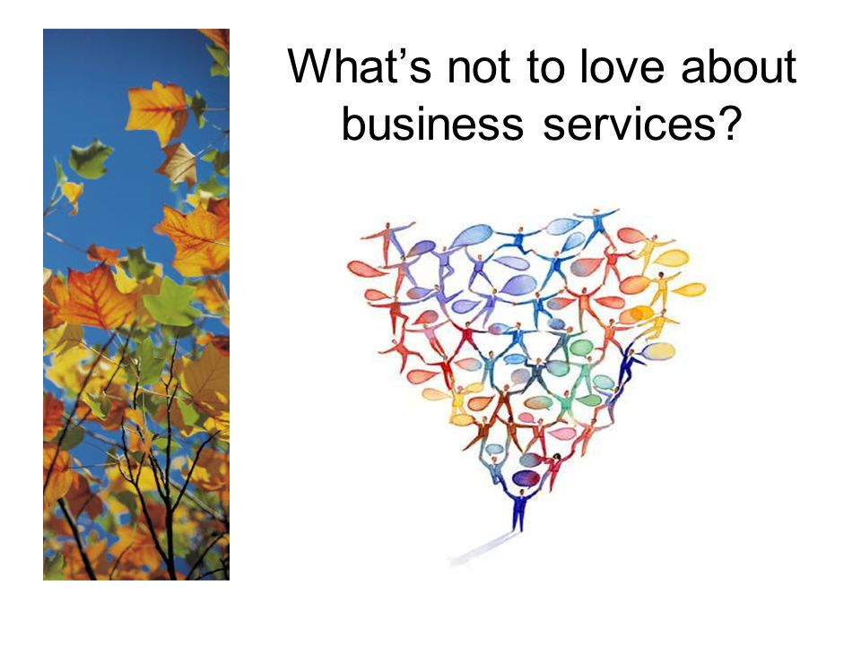 What's not to love about business services