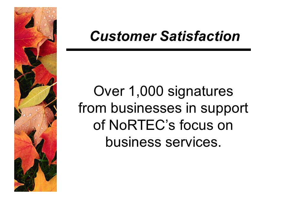 Customer Satisfaction Over 1,000 signatures from businesses in support of NoRTEC's focus on business services.