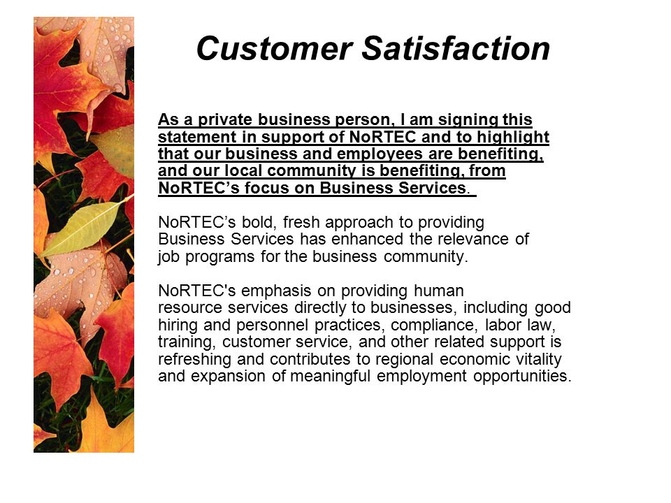 Customer Satisfaction As a private business person, I am signing this statement in support of NoRTEC and to highlight that our business and employees are benefiting, and our local community is benefiting, from NoRTEC's focus on Business Services.