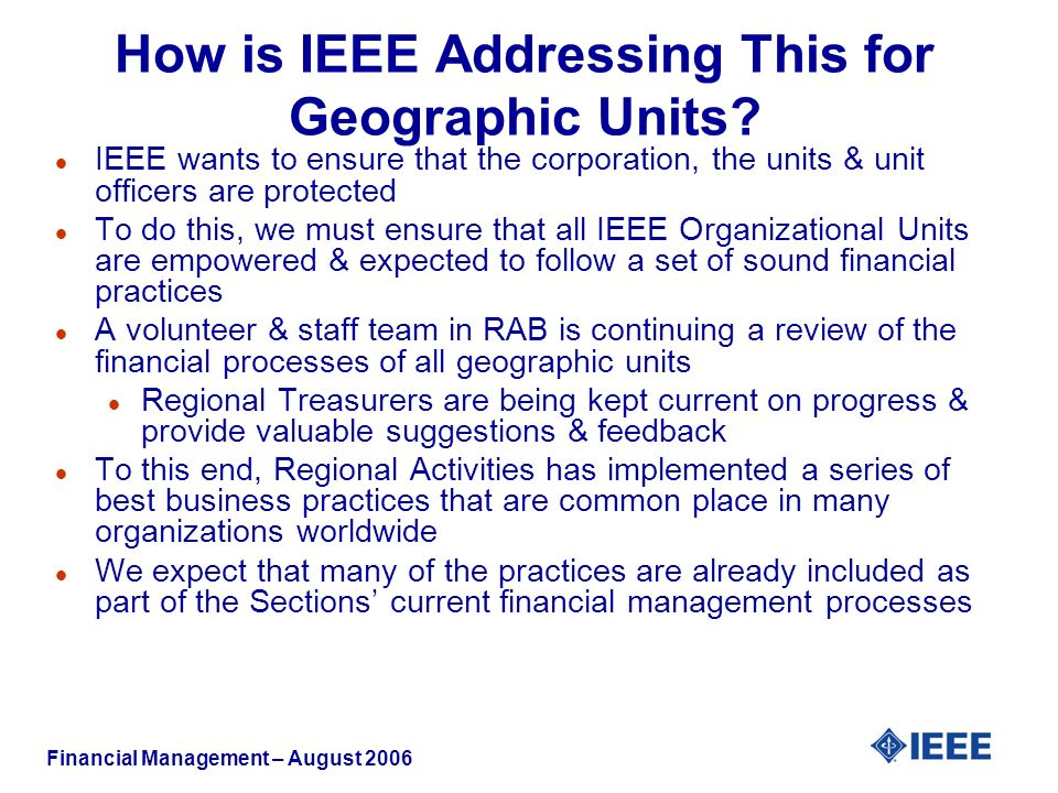 Financial Management – August 2006 How is IEEE Addressing This for Geographic Units.
