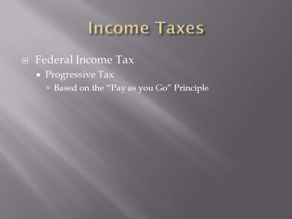  Federal Income Tax  Progressive Tax  Based on the Pay as you Go Principle