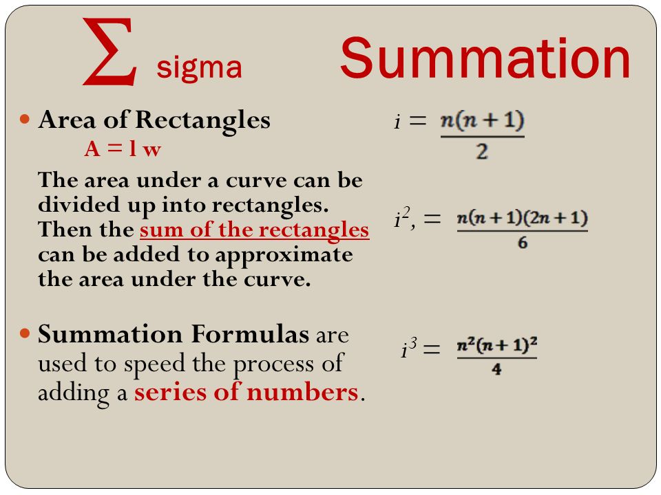 ∑ sigma Summation Area of Rectangles A = l w The area under a curve can be divided up into rectangles.