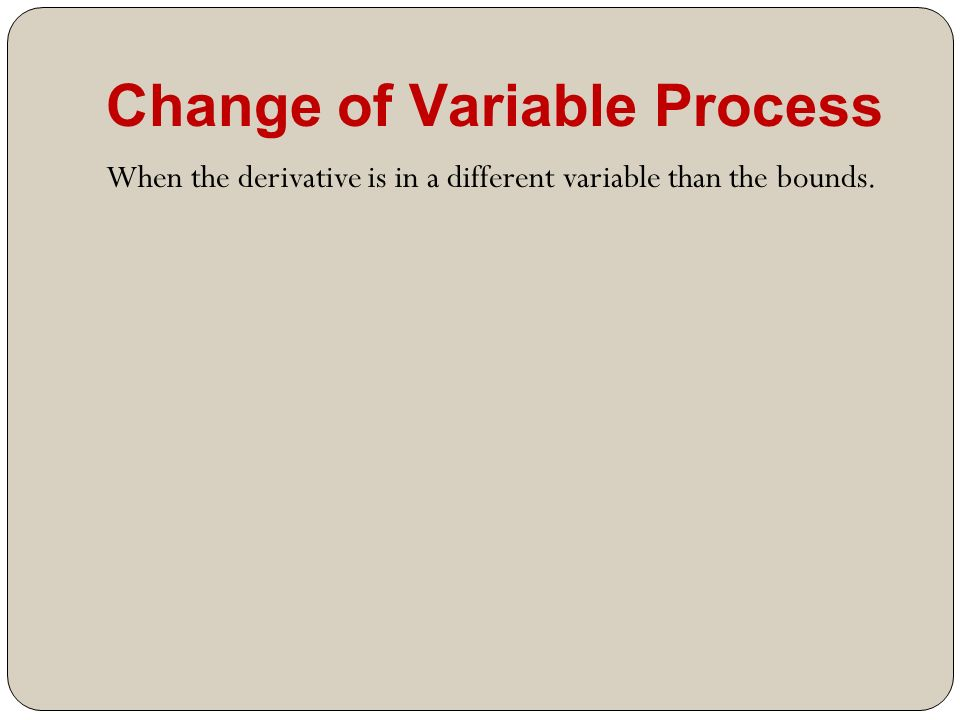 Change of Variable Process When the derivative is in a different variable than the bounds.