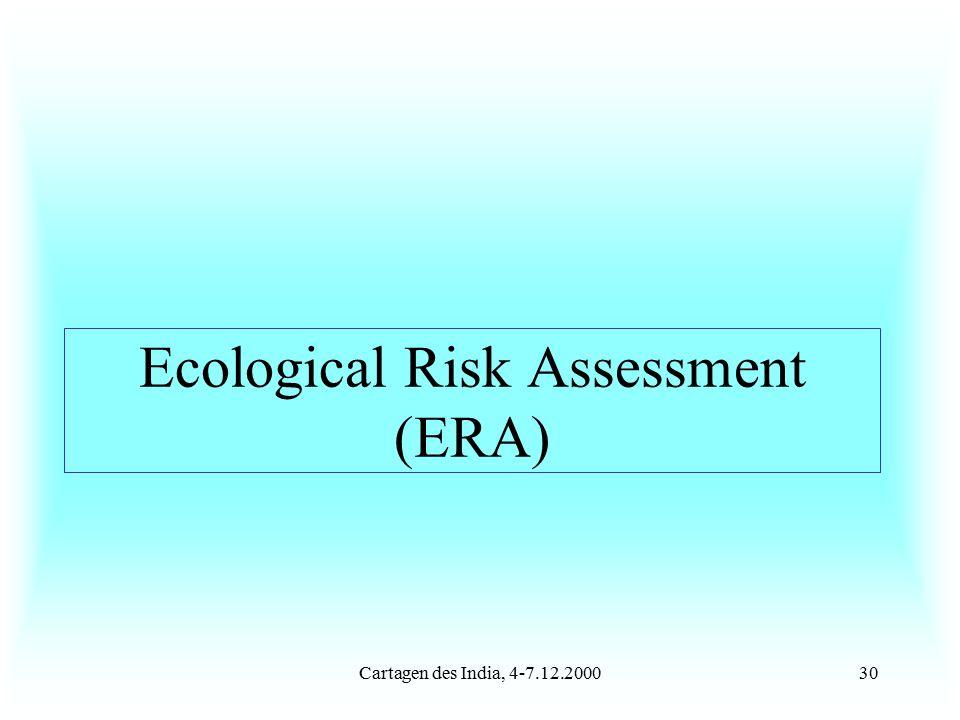 Cartagen des India, 4-7.12.200030 Ecological Risk Assessment (ERA)