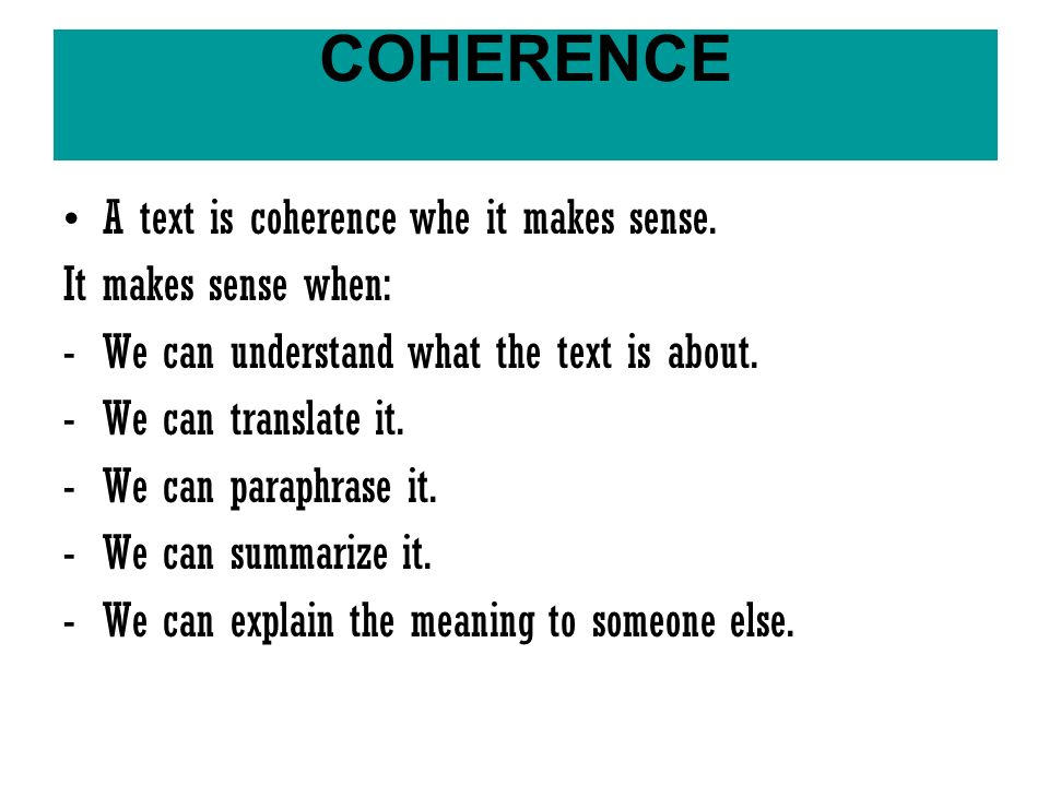 A text is coherence whe it makes sense.