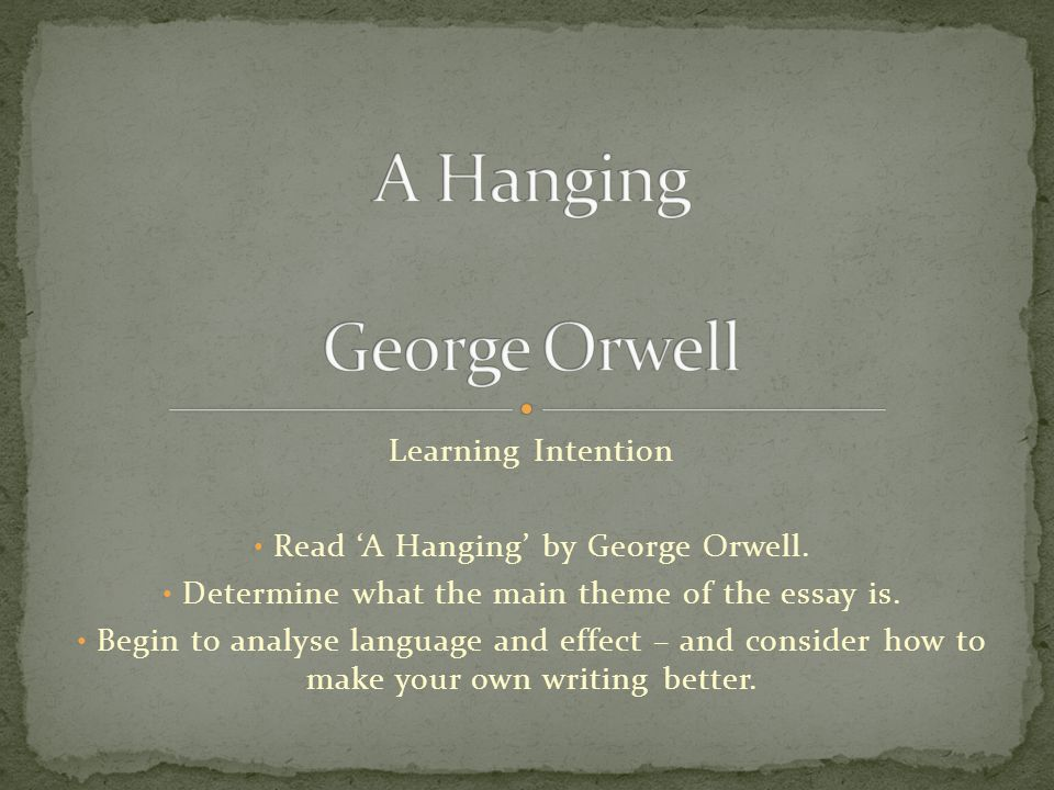 learning intention a hanging by george orwell determine  learning intention a hanging by george orwell