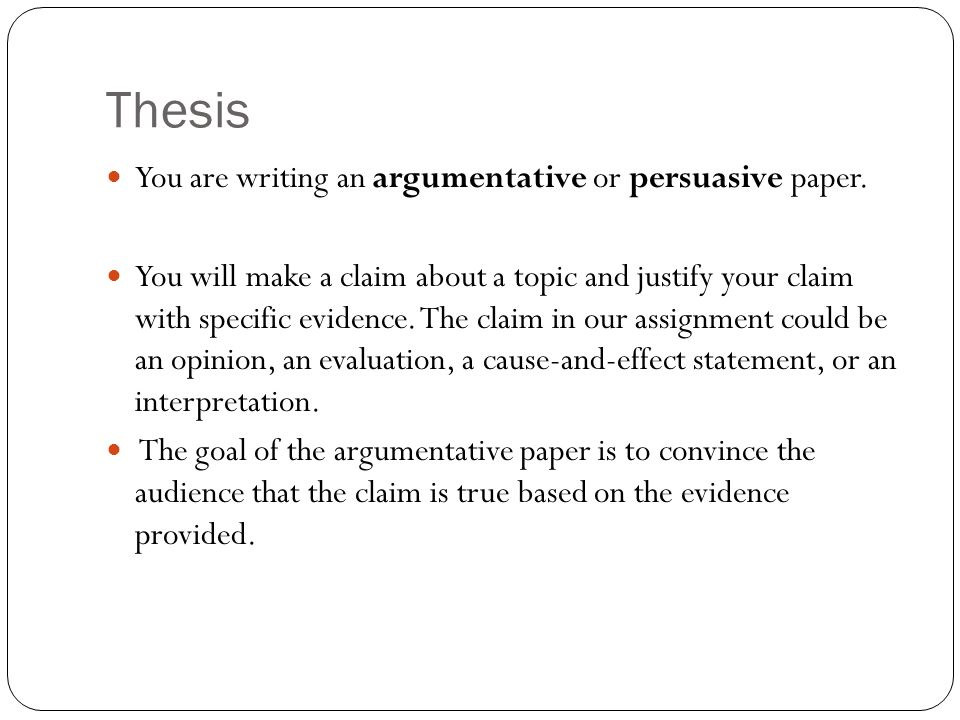 Thesis You are writing an argumentative or persuasive paper.