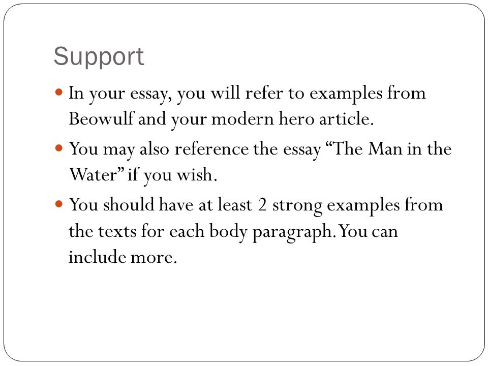 Support In your essay, you will refer to examples from Beowulf and your modern hero article.