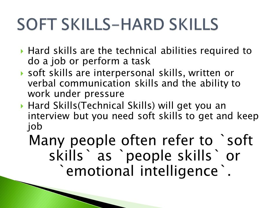  Hard skills are the technical abilities required to do a job or perform a task  soft skills are interpersonal skills, written or verbal communicati