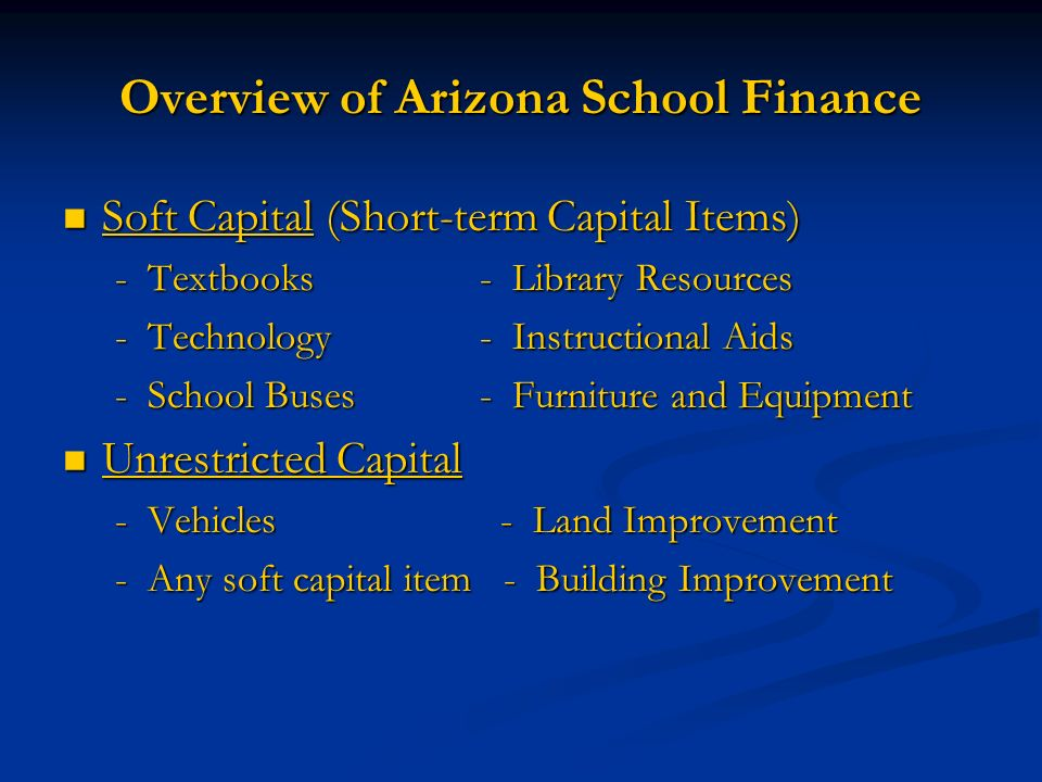 Soft Capital (Short-term Capital Items) Soft Capital (Short-term Capital Items) - Textbooks- Library Resources - Technology- Instructional Aids - School Buses- Furniture and Equipment Unrestricted Capital Unrestricted Capital - Vehicles - Land Improvement - Any soft capital item - Building Improvement