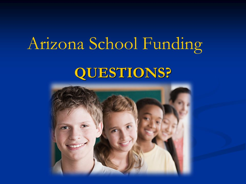 QUESTIONS Arizona School Funding