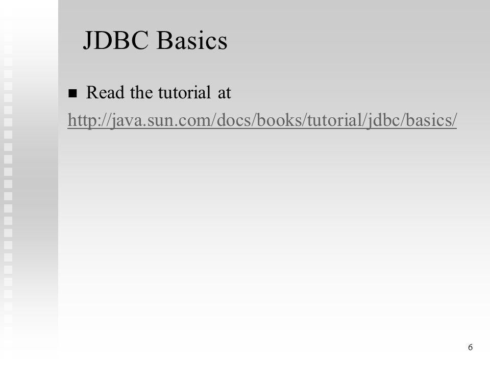 6 JDBC Basics Read the tutorial at