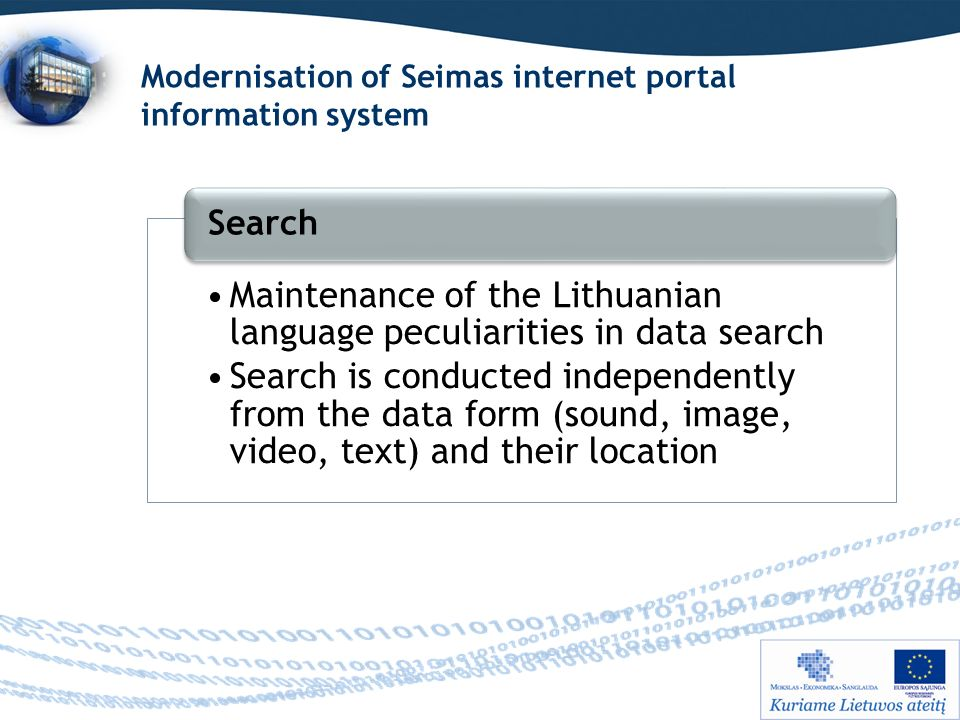Modernisation of Seimas internet portal information system Maintenance of the Lithuanian language peculiarities in data search Search is conducted independently from the data form (sound, image, video, text) and their location Search