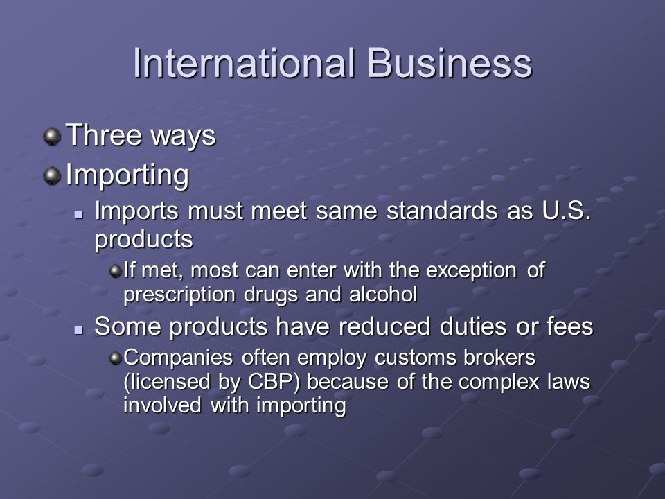 International Business Three ways Importing Imports must meet same standards as U.S.