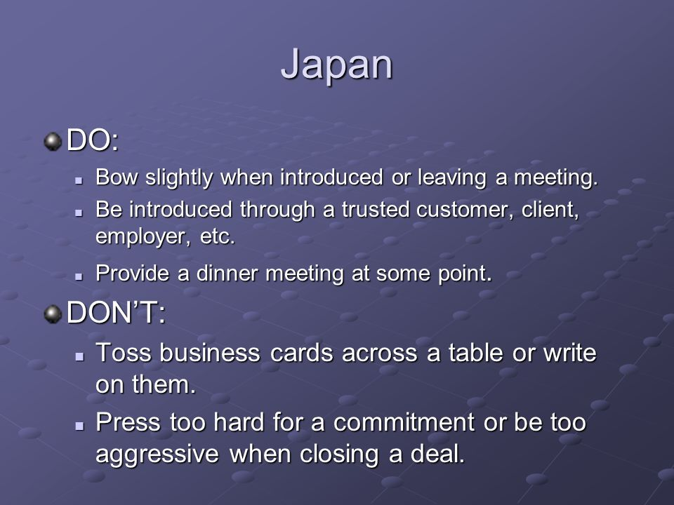 Japan DO: Bow slightly when introduced or leaving a meeting.