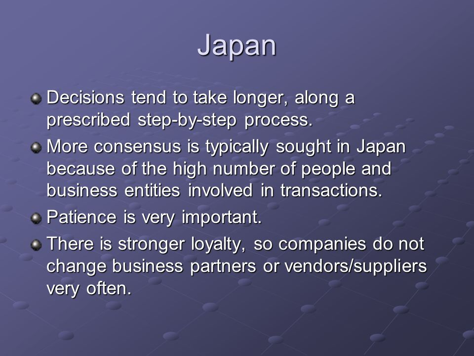 Japan Decisions tend to take longer, along a prescribed step-by-step process.