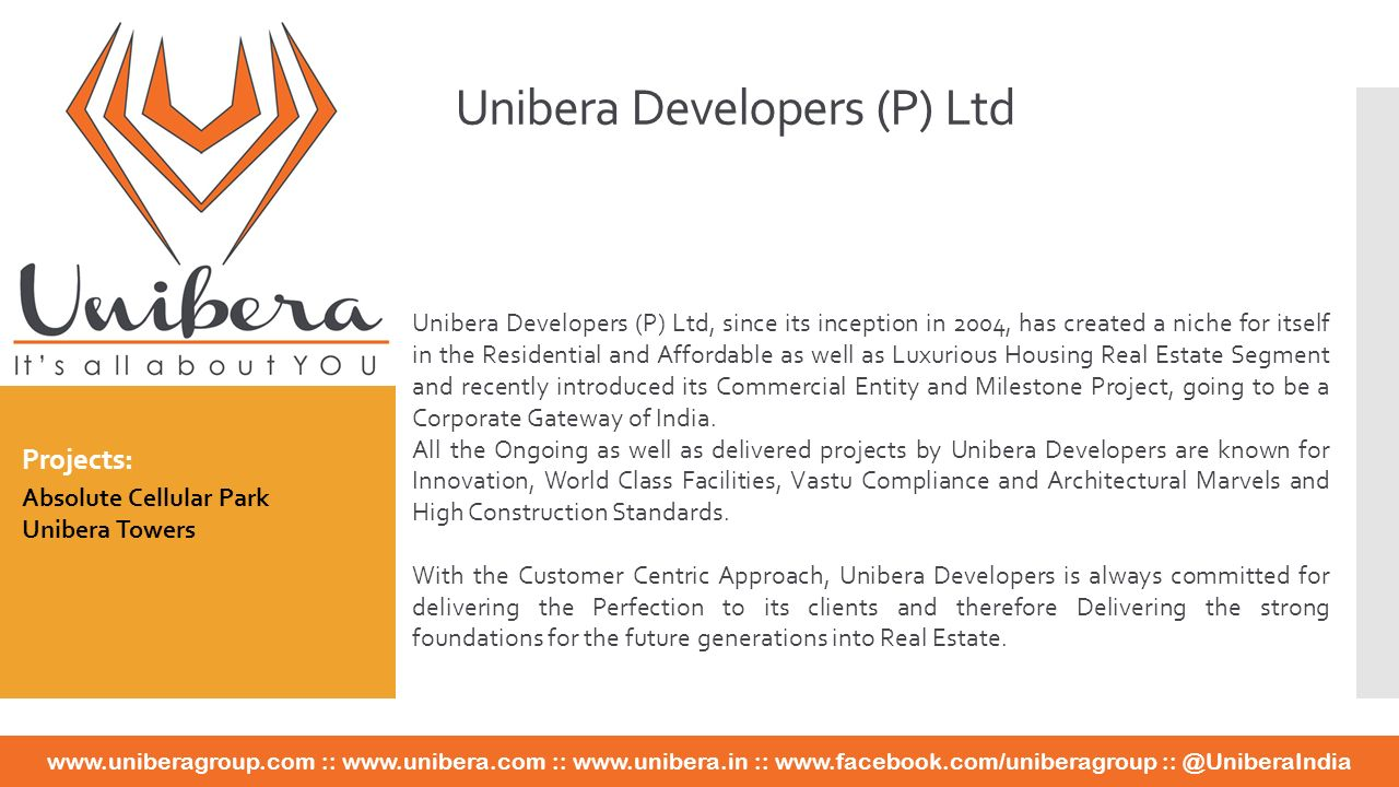 ::   ::   ::   Unibera Developers (P) Ltd, since its inception in 2004, has created a niche for itself in the Residential and Affordable as well as Luxurious Housing Real Estate Segment and recently introduced its Commercial Entity and Milestone Project, going to be a Corporate Gateway of India.