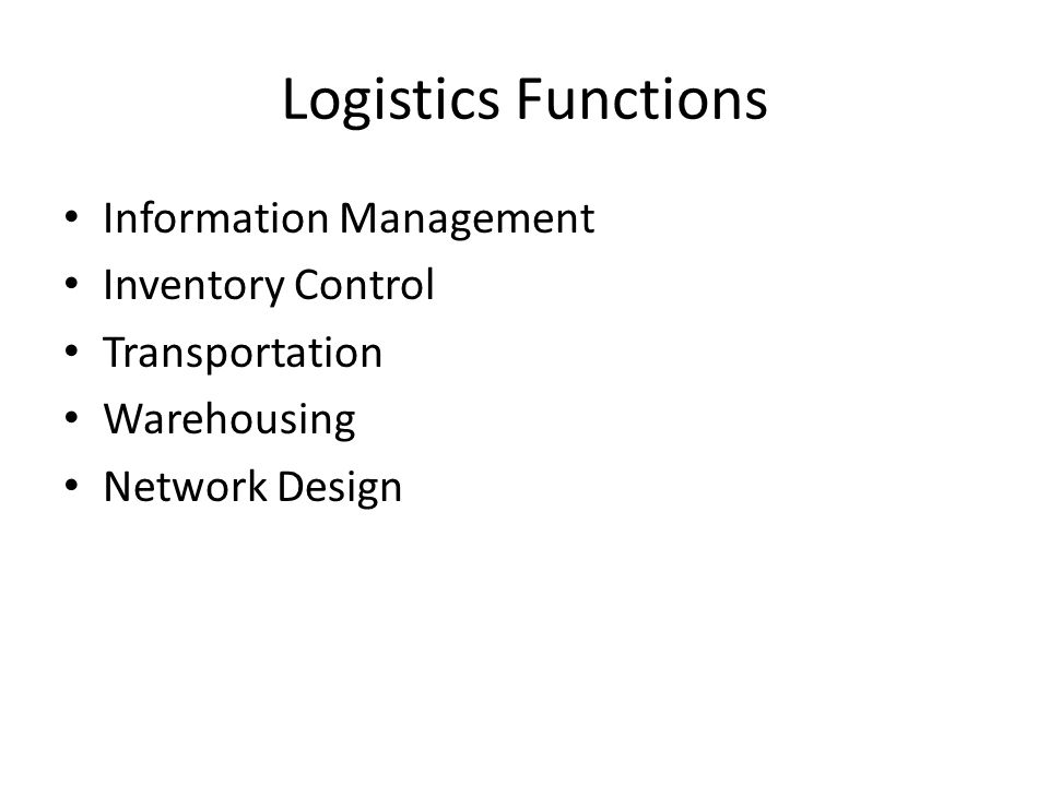 Logistics Functions Information Management Inventory Control Transportation Warehousing Network Design