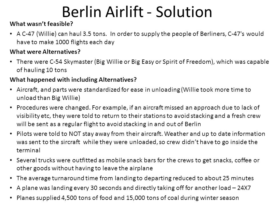 Berlin Airlift - Solution What wasn't feasible. A C-47 (Willie) can haul 3.5 tons.
