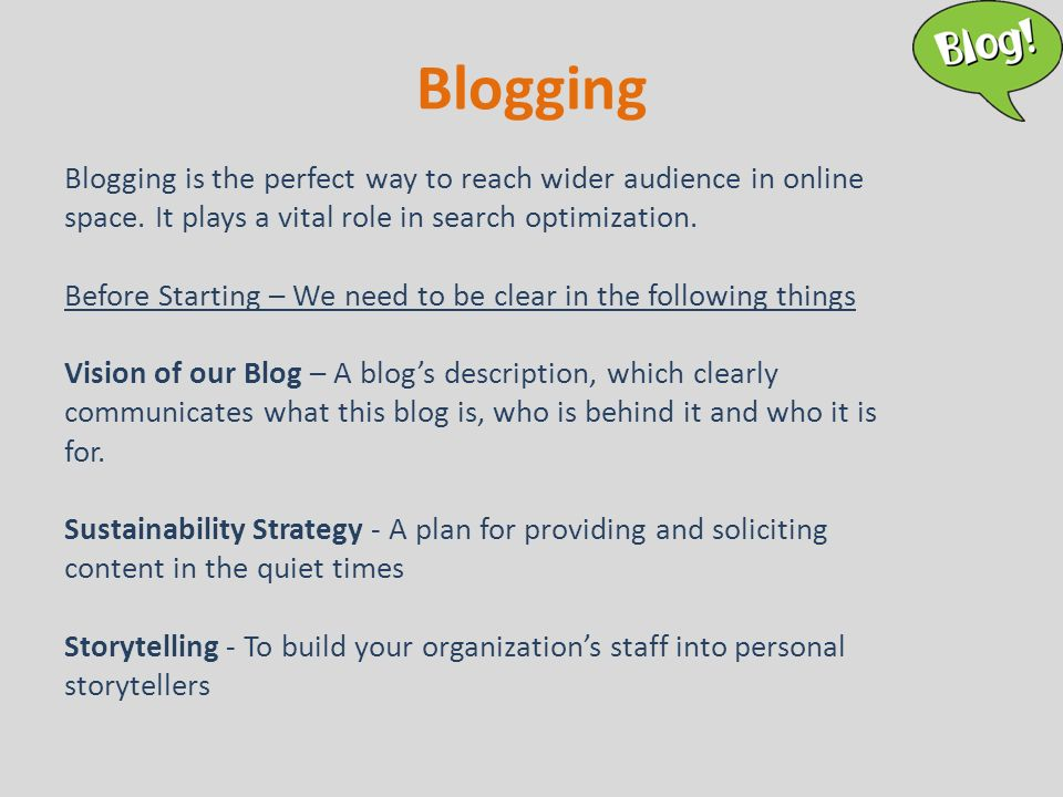 Blogging Blogging is the perfect way to reach wider audience in online space.