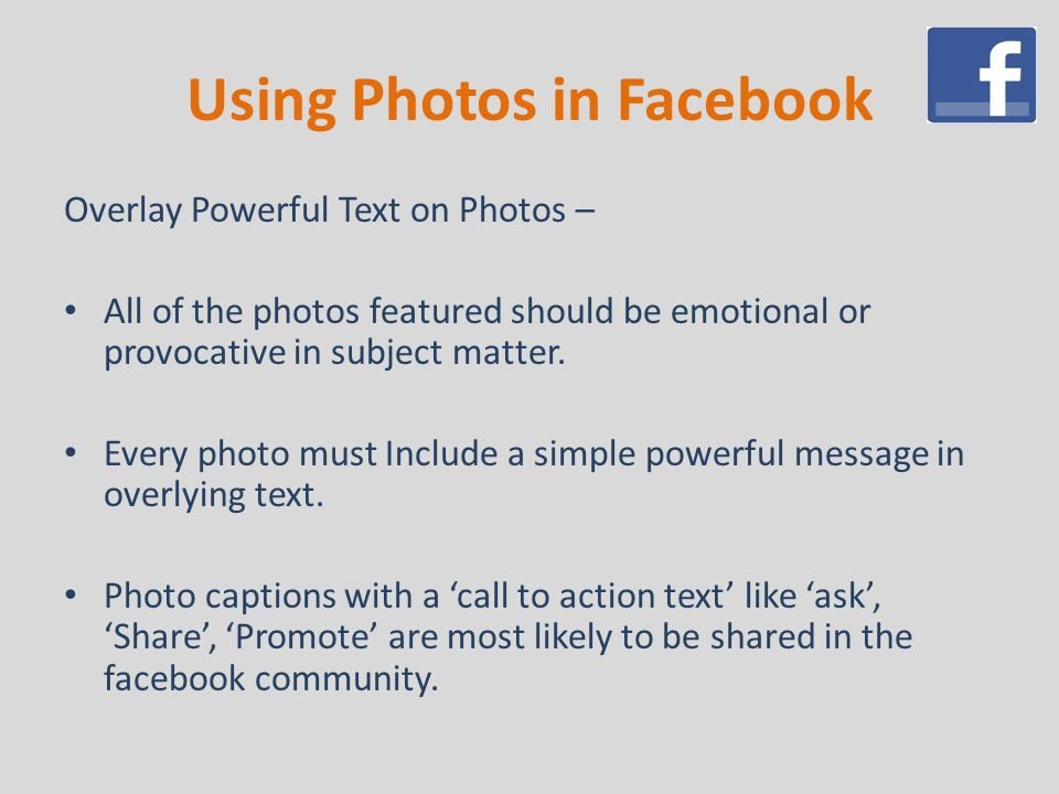 Using Photos in Facebook Overlay Powerful Text on Photos – All of the photos featured should be emotional or provocative in subject matter.