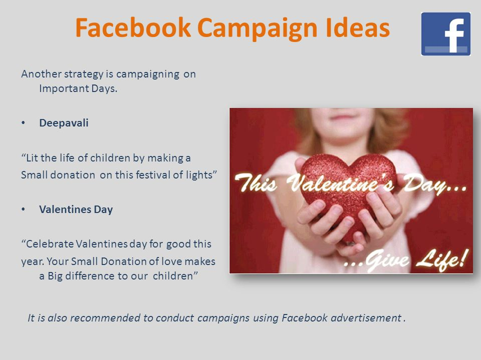 Facebook Campaign Ideas Another strategy is campaigning on Important Days.