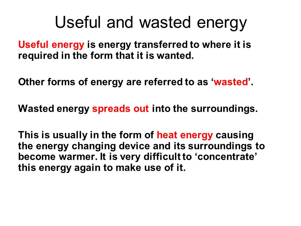 What is an example of energy being wasted?