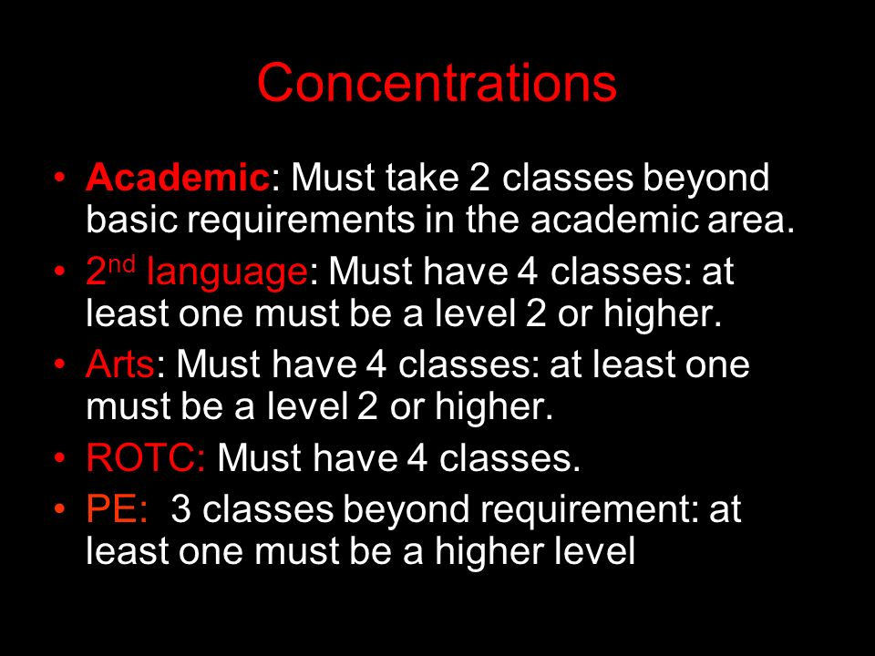 Concentrations Academic: Must take 2 classes beyond basic requirements in the academic area.