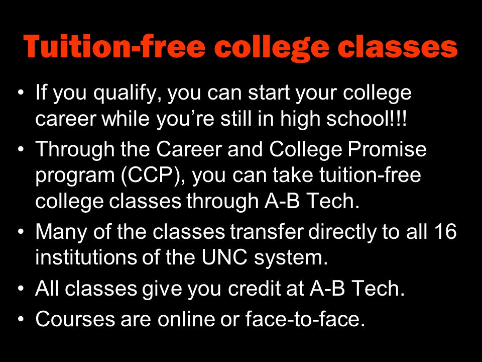 Tuition-free college classes If you qualify, you can start your college career while you're still in high school!!.