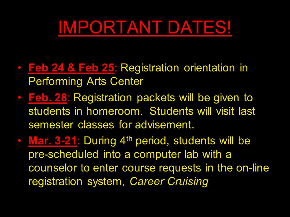 IMPORTANT DATES. Feb 24 & Feb 25: Registration orientation in Performing Arts Center Feb.