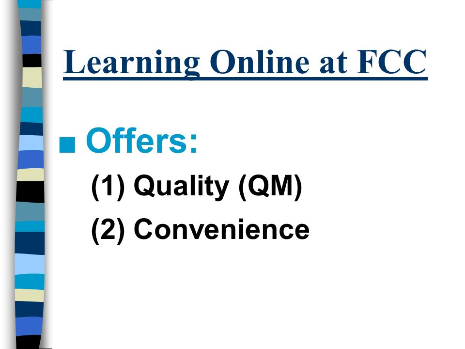 Learning Online at FCC n Offers: (1) Quality (QM) (2) Convenience