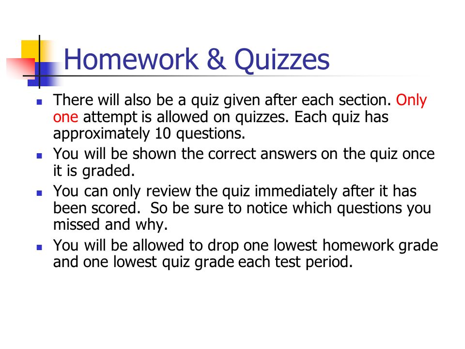 Homework & Quizzes There will also be a quiz given after each section.