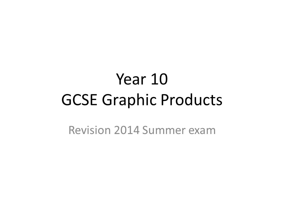 Year 10 GCSE Graphic Products Revision 2014 Summer exam