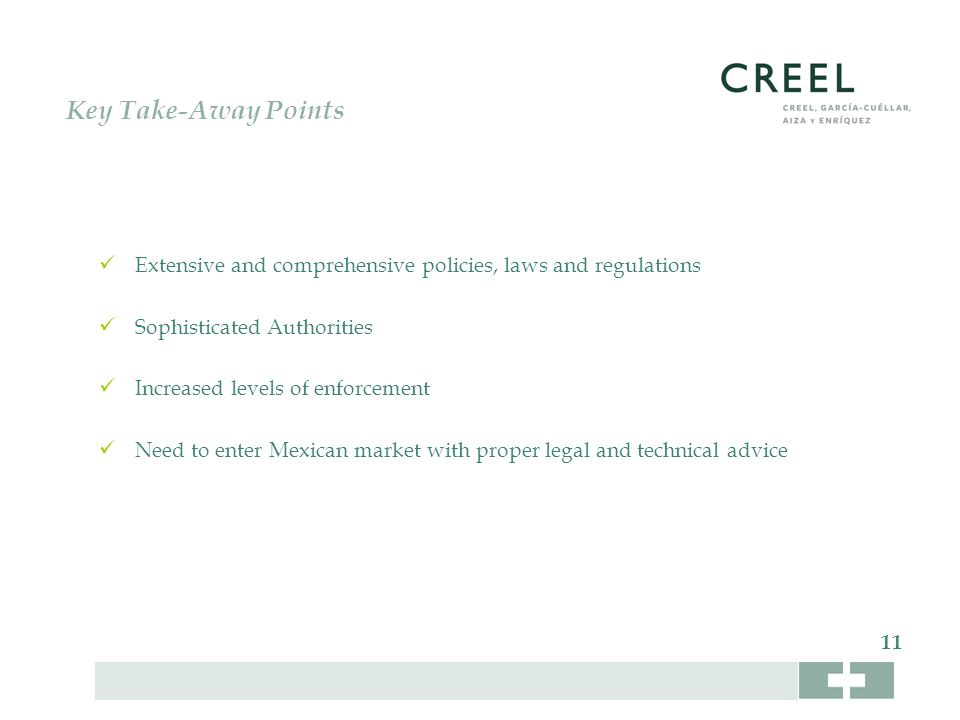 Key Take-Away Points Extensive and comprehensive policies, laws and regulations Sophisticated Authorities Increased levels of enforcement Need to enter Mexican market with proper legal and technical advice 11