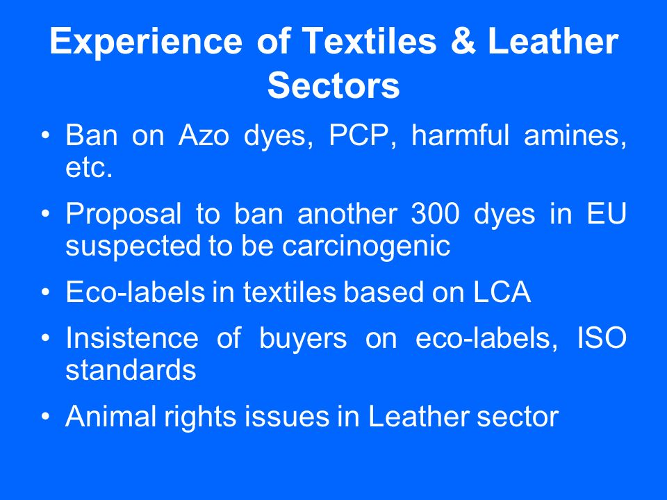 Experience of Textiles & Leather Sectors Ban on Azo dyes, PCP, harmful amines, etc.