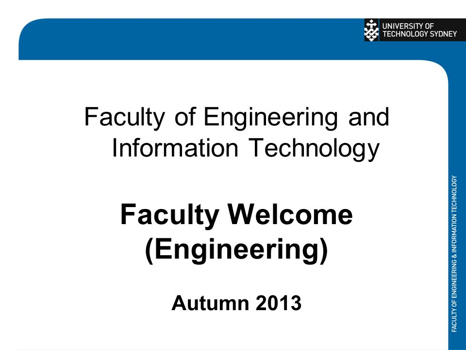 Faculty of Engineering and Information Technology Faculty Welcome (Engineering) Autumn 2013
