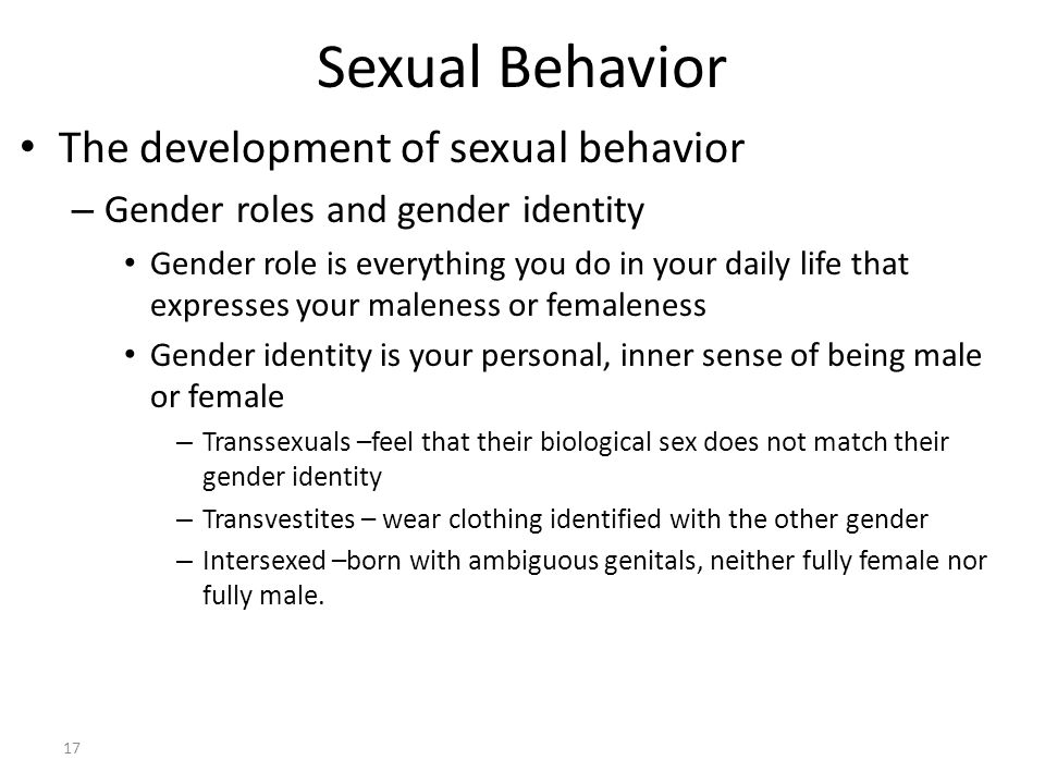 Sexual Behavior 17 The development of sexual behavior – Gender roles and gender identity Gender role is everything you do in your daily life that expr