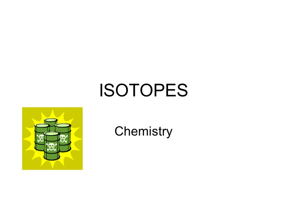ISOTOPES Chemistry