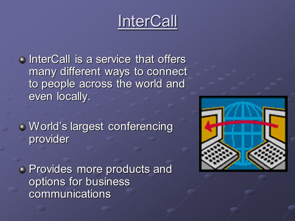InterCall InterCall is a service that offers many different ways to connect to people across the world and even locally.