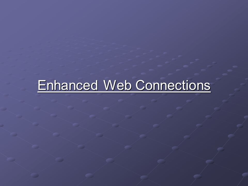 Enhanced Web Connections