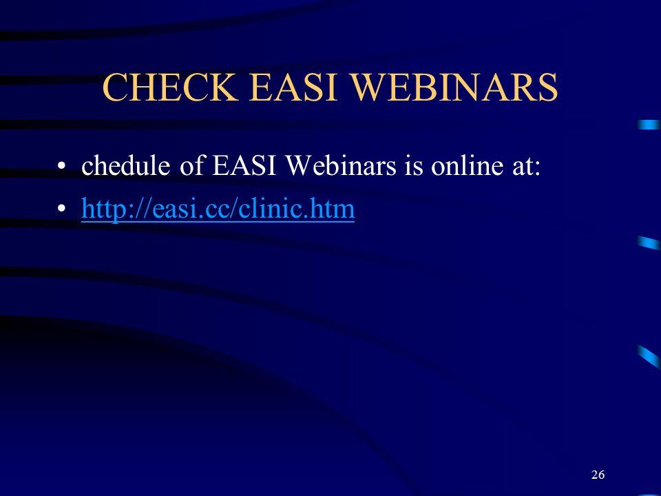 CHECK EASI WEBINARS chedule of EASI Webinars is online at: http://easi.cc/clinic.htm 26