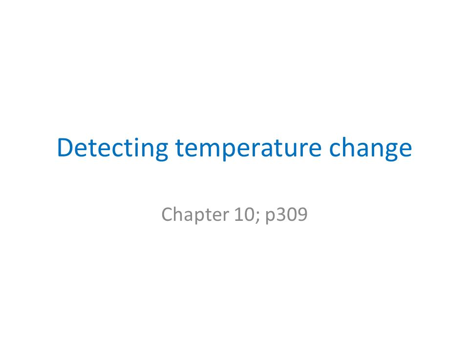 Detecting temperature change Chapter 10; p309