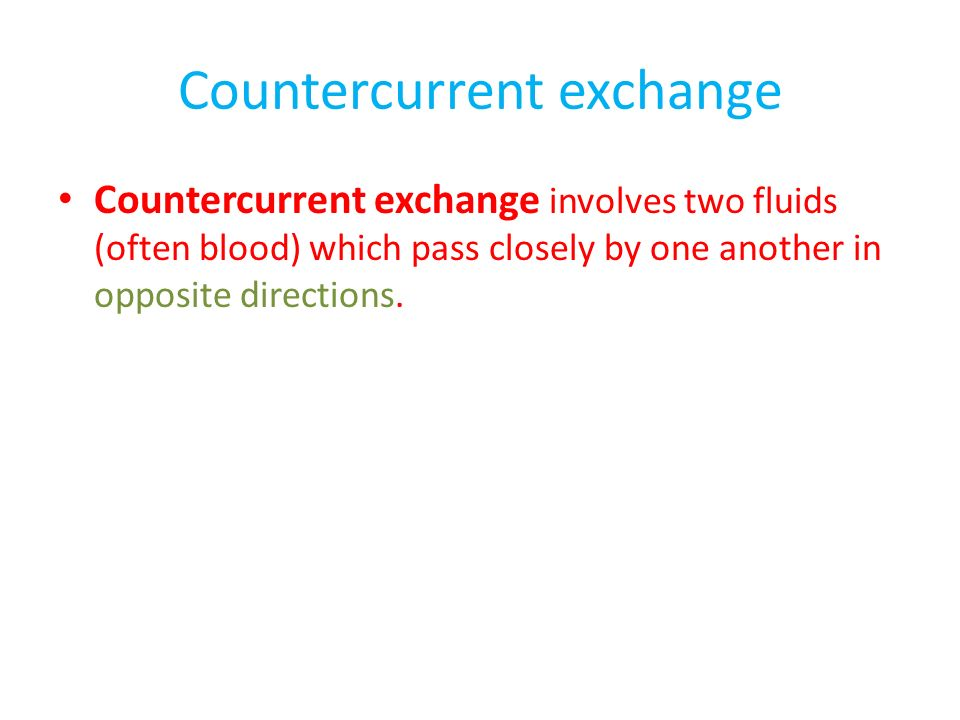 Countercurrent exchange Countercurrent exchange involves two fluids (often blood) which pass closely by one another in opposite directions.