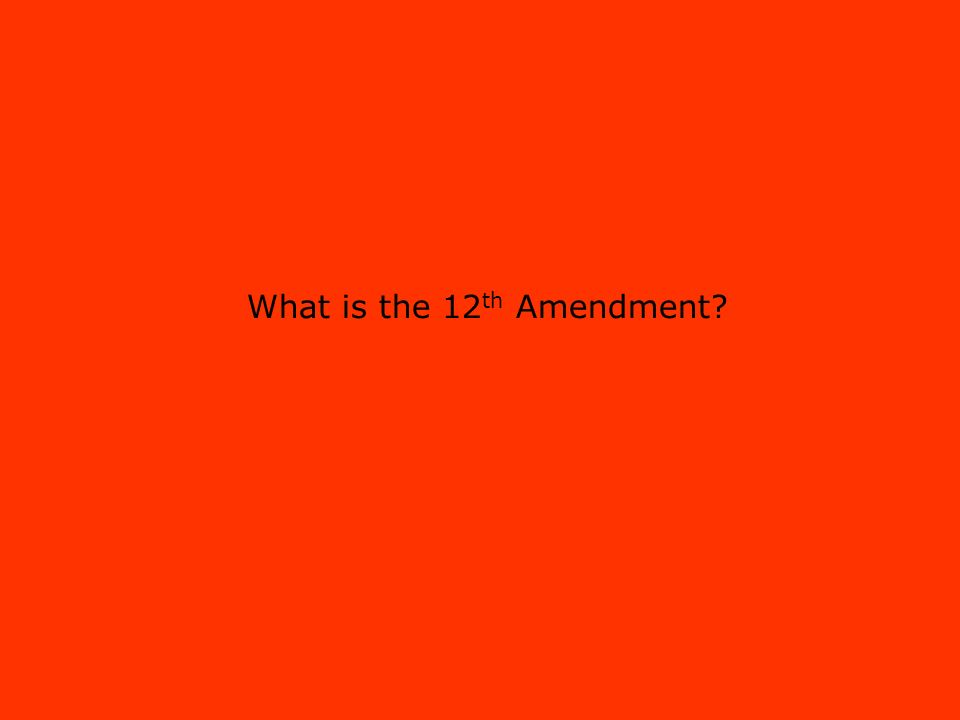 What is the 12 th Amendment