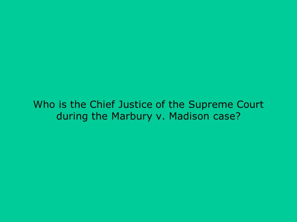 Who is the Chief Justice of the Supreme Court during the Marbury v. Madison case
