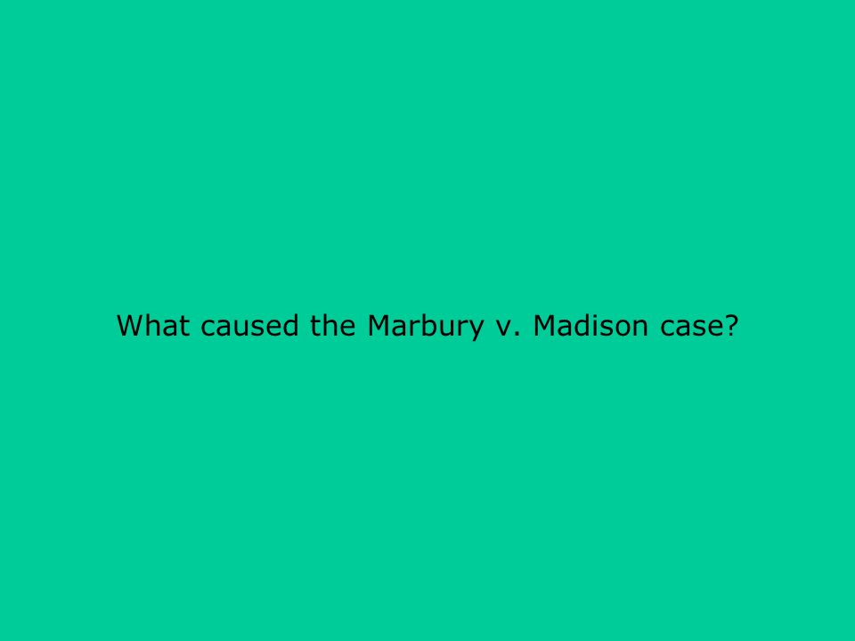 What caused the Marbury v. Madison case