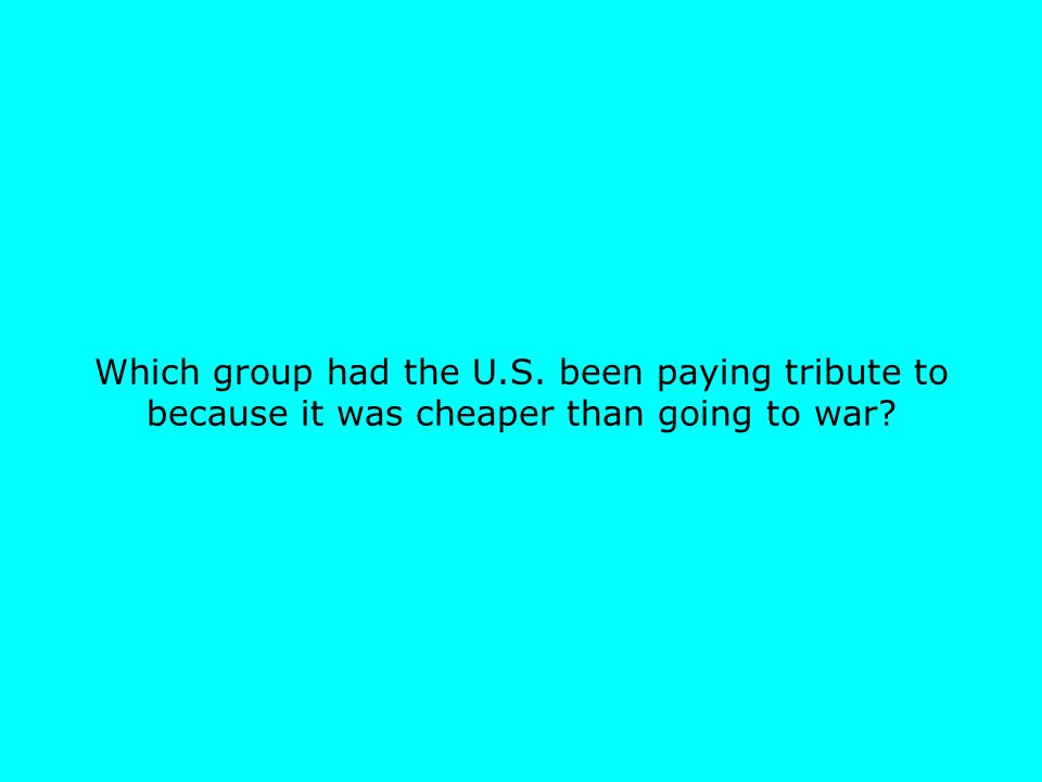 Which group had the U.S. been paying tribute to because it was cheaper than going to war